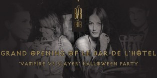 GRAND OPENING OF LE BAR DE L'HOTEL  VAMPIRE VS VAMPIRE SLAYER HALLOWEEN PARTY