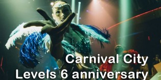 "Levels Club & Lounge; 6th anniversary with ""CARNIVAL CITY"""